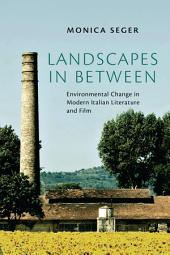 Landscapes in Between: Environmental Change in Modern Italian Literature and Film