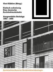 Einfach schwierig. Eine deutsche Architekturdebatte: Ausgewählte Beiträge 1993-1995