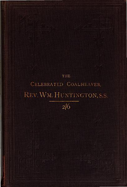 The Celebrated Coalheaver Or Reminiscences Of The Rev William Huntington S S Ed By E Hooper