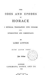 The Odes and Epodes of Horace, a metrical tr. into Engl., with intr. and comm., by lord Lytton. With Lat. text