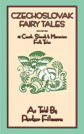 CZECHOSLOVAK FAIRY TALES: 15 Illustrated Czech, Slovak and Moravian tales