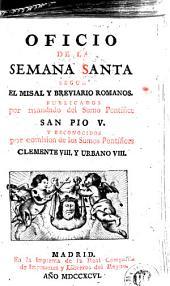 Oficio de la Semana Santa segun el missal y breviario romanos: publicados por mandato del Sumo Pontífice san Pio V y reconocidos por comision de los Sumos Pontífices Clemente VIII y Urbano VIII