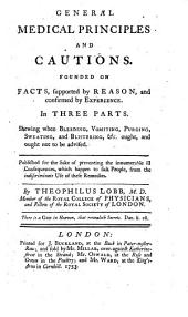 General Medical Principles and Cautions Founded on Facts Etc: Parts 1-3