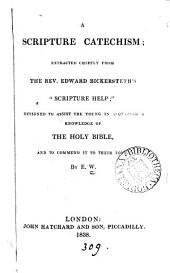 A Scripture catechism; extracted chiefly from E. Bickersteth's 'Scripture help'. By E.W.