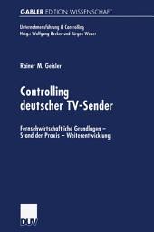 Controlling deutscher TV-Sender: Fernsehwirtschaftliche Grundlagen — Stand der Praxis — Weiterentwicklung