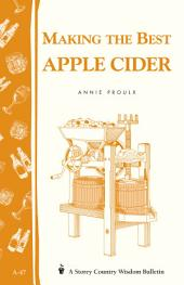 Making the Best Apple Cider: Storey Country Wisdom Bulletin A-47