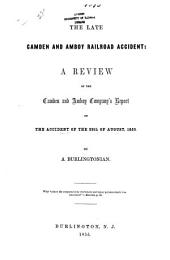 The Late Camden and Amboy Railroad Accident: a Review of the Camden and Amboy Company's Report on the Accident of the 29th of August, 1855