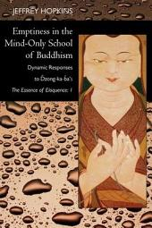 Emptiness in the Mind-Only School of Buddhism: Dynamic Responses to Dzong-Ka-Ba's the Essence of Eloquence:, Volume 1