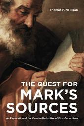 The Quest for Mark's Sources: An Exploration of the Case for Mark's Use of First Corinthians