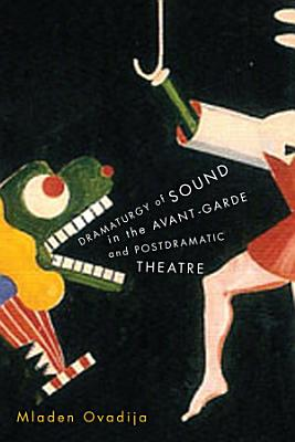Dramaturgy of Sound in the Avant garde and Postdramatic Theatre PDF