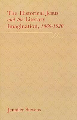 The Historical Jesus and the Literary Imagination  1860 1920 PDF