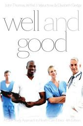 Well and Good - Fourth Edition: A Case Study Approach to Health Care Ethics, Edition 4