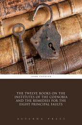 The Twelve Books on the Institutes of the Coenobia and the Remedies for the Eight Principal Faults