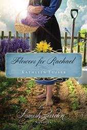 Flowers for Rachael: An Amish Garden Novella