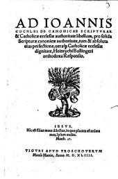 Ad Johannis Cochlei De Canonicae Scripturae & Catholicae ecclesiae authoritate libellum ... Heinrychi Bullingeri orthodoxa Responsio
