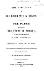 The Argument of the Bishop of New Jersey in Reply to the Paper, Read Before the Court of Bishops, in Session, at Burlington on Monday 11th October by the Bishops of Ohio and Maine, Etc