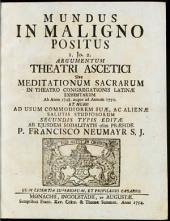 Mundus In Maligno Positus: I. Jo. 2. Argumentum Theatri Ascetici Sive Meditationum Sacrarum In Theatro Congregationis Latinae Exhibitarum Ab Anno 1748. usque ad Annum 1750