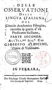 Delle osseruationi della lingua italiana, dal Cinonio academico Filergita, raccolte in gratia d'vn predicator siciliano, parte seconda.