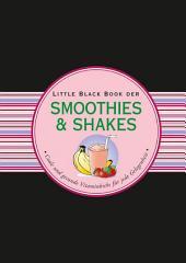 Das LBB der Smoothies & Shakes: Coole und gesunde Vitaminkicks für jede Gelegenheit