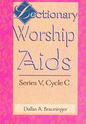 Lectionary Worship AIDS, Series V, Cycle C