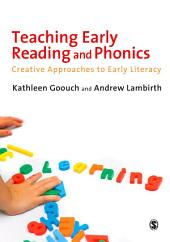 Teaching Early Reading and Phonics: Creative Approaches to Early Literacy