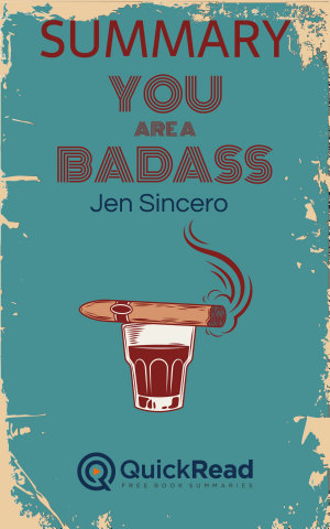 Summary of  You Are A Badass  by Jen Sincero   Free book by QuickRead com