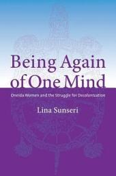Being Again of One Mind: Oneida Women and the Struggle for Decolonization