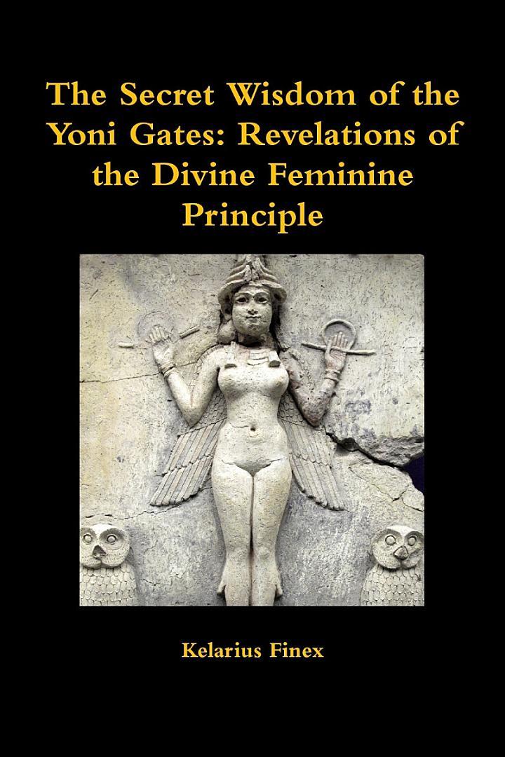The Secret Wisdom of the Yoni Gates: Revelations of the Divine