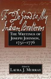 To Do Good to My Indian Brethren: The Writings of Joseph Johnson, 1751-1776