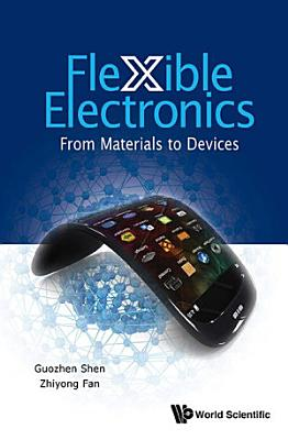 Flexible Electronics: From Materials To Devices