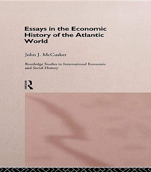 Download Essays in the Economic History of the Atlantic World Book