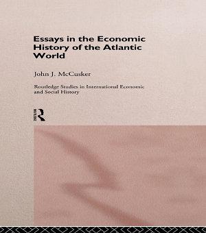 Essays in the Economic History of the Atlantic World PDF