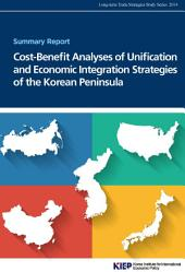 Cost-Benefit Analyses of Unification and Economic Integration Strategies of the Korean Peninsula