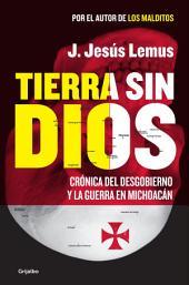 Tierra sin Dios: Crónica del desgobierno y la guerra en Michoacán