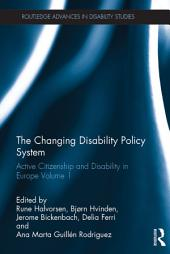 The Changing Disability Policy System: Active Citizenship and Disability in Europe, Volume 1