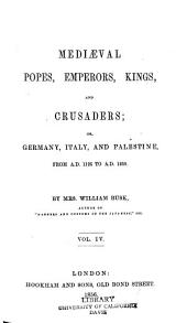 Mediæval popes, emperors, kings, and crusaders: or, Germany, Italy and Palestine, from A. D. 1125 to 1268, Volume 4