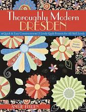 Thoroughly Modern Dresden: Quick & Easy Construction, 13 Lively Quilt Projects for All Skill Levels