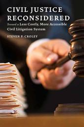 Civil Justice Reconsidered: Toward a Less Costly, More Accessible Litigation System