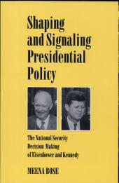 Shaping and Signaling Presidential Policy: The National Security Decision Making of Eisenhower and Kennedy