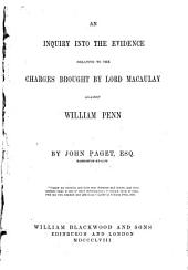 An Inquiry Into the Evidence Relating to the Charges Brought by Lord Macaulay Against William Penn
