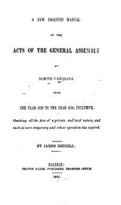 A new digested manual of the acts of the General Assembly of North Carolina, from the year 1838 to the year 1850, inclusive: omitting all the acts of a private and local nature, and such as were temporary and whose operation has expired