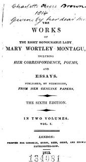 The Works of the Right Honourable Lady Mary Wortley Montagu, Including Her Correspondence, Poems, and Essays: Volume 1