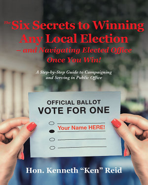 The 6 Secrets to Winning Any Local Election     and Navigating Elected Office Once You Win