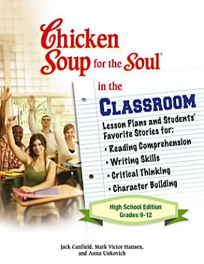 Chicken Soup for the Soul in the Classroom High School Edition  Grades 9   12 PDF