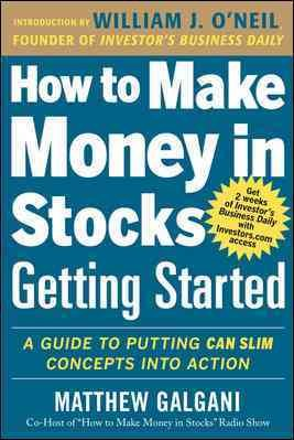 How to Make Money in Stocks Getting Started  A Guide to Putting CAN SLIM Concepts Into Action