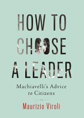 How to Choose a Leader: Machiavelli's Advice to Citizens