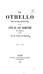Sur Othello traduit en vers français par M. Alfred de Vigny, et sur l'état de l'art dramatique en France en 1830. (Extrait de la Revue française.).