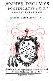 Annus decimus pontificatus S.D.N. papae Clementis 8. Iosephi Castilionis I.V.D