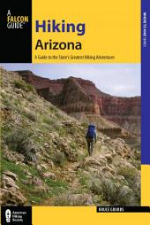 Hiking Arizona: A Guide to the State's Greatest Hiking Adventures, Edition 4