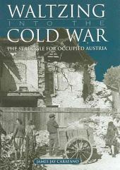 Waltzing Into the Cold War: The Struggle for Occupied Austria